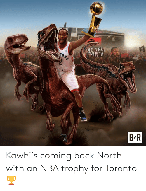 Nba, Toronto, and Back: WE THE  RTH  TORS  B R  sit Kawhi's coming back North with an NBA trophy for Toronto 🏆