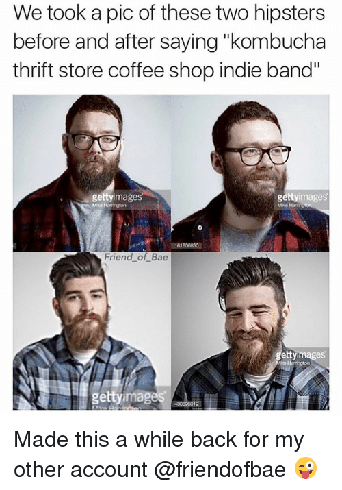 """Hipster, Memes, and 🤖: We took a pic of these two hipsters  before and after saying """"kombucha  thrift store coffee shop indie band""""  getty images  getty  images  61806830  Friend of Bae  gettyimages  480896019 Made this a while back for my other account @friendofbae 😜"""