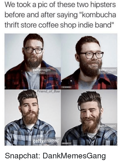 "Memes, 🤖, and Kombucha: We took a pic of these two hipsters  before and after saying ""kombucha  thrift store coffee shop indie band''  images  getty  getty images  Friend of Bae  etty images  getty ima Snapchat: DankMemesGang"