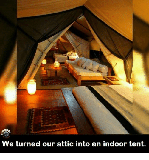 Dank ? and Tent We turned our attic into an indoor tent. & We Turned Our Attic Into an Indoor Tent | Dank Meme on me.me