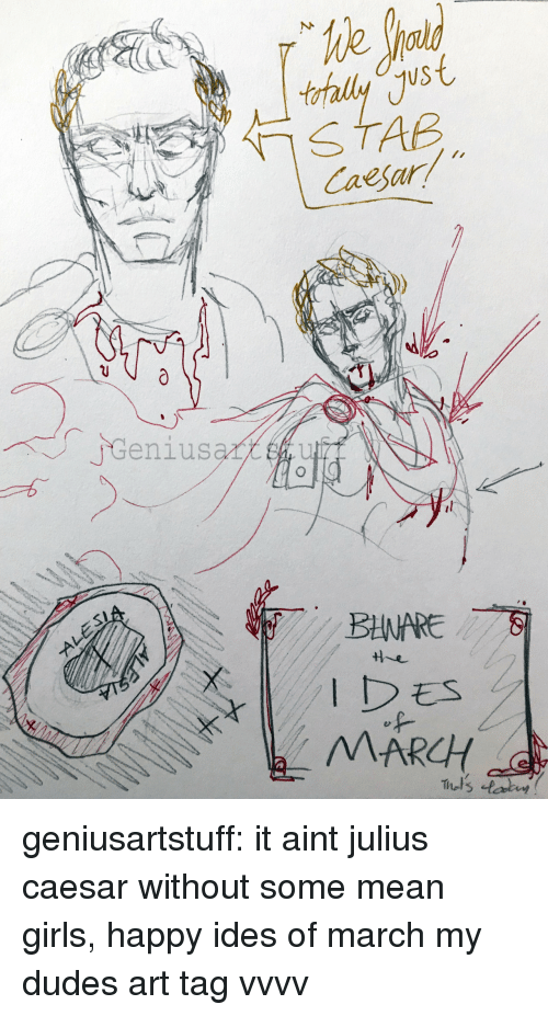 Girls, Target, and Tumblr: We  US  Caesar  jGenius  arttu  IDEs  MARCH geniusartstuff: it aint julius caesar without some mean girls, happy ides of march my dudes art tag vvvv