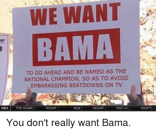 we want bama to go ahead and be named as 10997072 we want bama to go ahead and be named as the national champion so