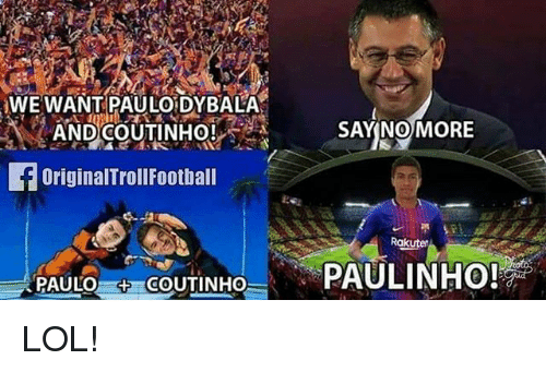 we want paulo dybala say no more originaltrollfootball paulo coutinho 27138230 ✅ 25 best memes about paulo dybala paulo dybala memes