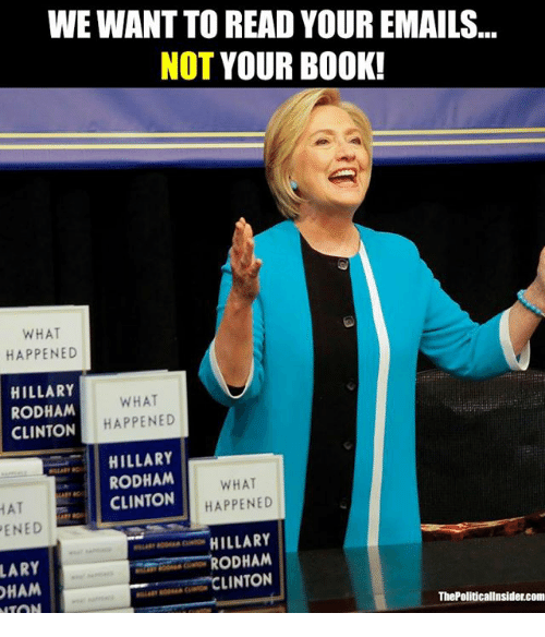 Book, Hillary Rodham Clinton, and Com: WE WANT TO READ YOUR EMAILS...  NOT YOUR BOOK!  WHAT  HAPPENED  HILLARY  RODHAM  CLINTON  WHAT  HAPPENED  HILLARY  RODHAM  CLINTON  HAT  ENED  WHAT  HAPPENED  LARY  HAM  CNHILLARY  RODHAM  ー CLINTON  ThePoliticallnsider.com