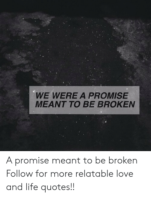 WE WERE a PROMISE MEANT TO BE BROKEN a Promise Meant to Be ...