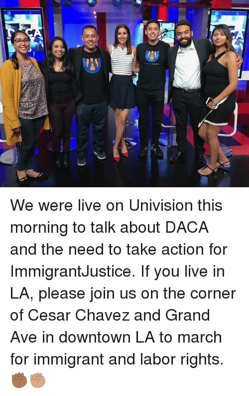 Memes, Live, and Grand: We were live on Univision this morning to talk about DACA and the need to take action for ImmigrantJustice. If you live in LA, please join us on the corner of Cesar Chavez and Grand Ave in downtown LA to march for immigrant and labor rights. ✊🏾✊🏽