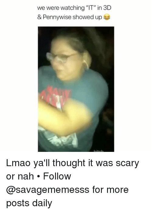 "Lmao, Memes, and Thought: we were watching ""IT"" in 3D  & Pennywise showed up Lmao ya'll thought it was scary or nah • Follow @savagememesss for more posts daily"