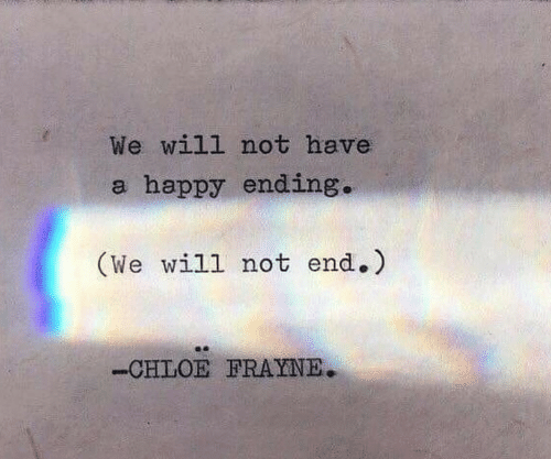Happy, Chloe, and Happy Ending: We will not have  a happy ending.  (We will not end.)  -CHLOE FRAYNE.