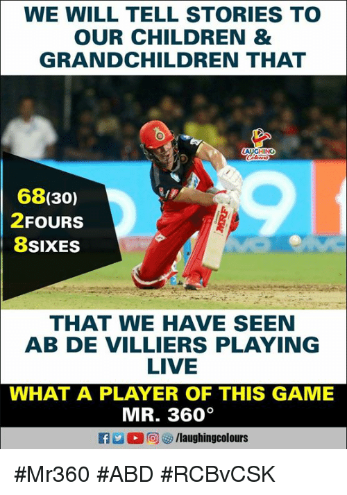 Children, Game, and Live: WE WILL TELL STORIES TO  OUR CHILDREN &  GRANDCHILDREN THAT  68(30)  2FOURS  8SIXES  THAT WE HAVE SEEN  AB DE VILLIERS PLAYING  LIVE  WHAT A PLAYER OF THIS GAME  MR. 360°  1- 0回 /laughingcolours #Mr360 #ABD #RCBvCSK