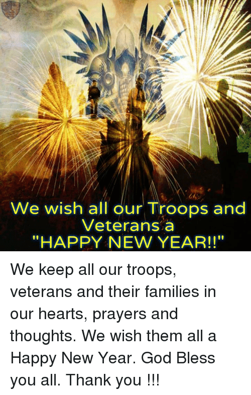 We Wish All Our Troops and Veterans a HAPPY NEW YEAR!! We Keep All ...