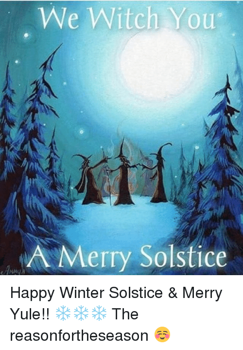 we witch you a merry solstice happy winter solstice merry yule rh me me