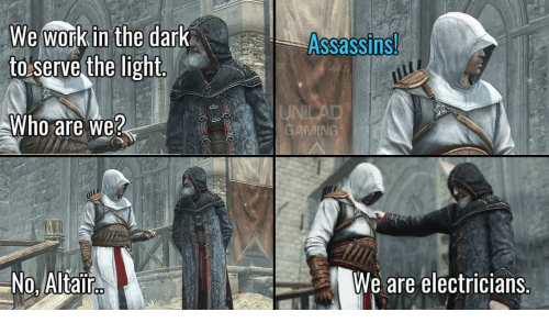 Work, Dark, and Light: We work in the dark  to serve the light  Assassins  do  JNI  Who are we?  No, Altair  We are electricians.