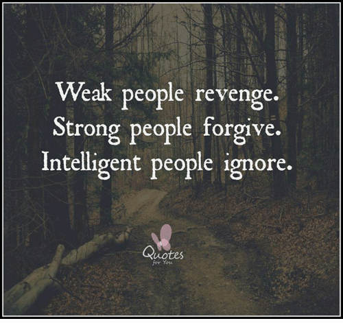 Weak People Revenge Strong People Forgive Intelligent People Ignore