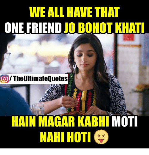 Weall Have That One Friend Jo Bohotkhati The Ultimate Quotes Hain