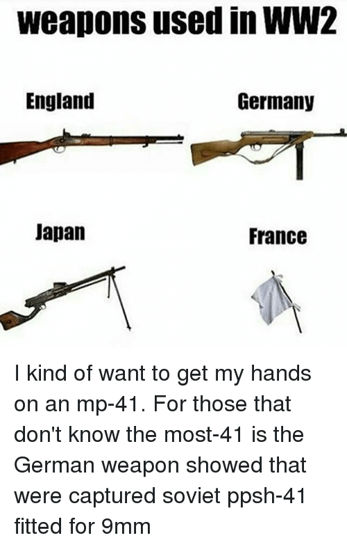 Weapons Used in WW2 England Germany Japan France I Kind of Want to