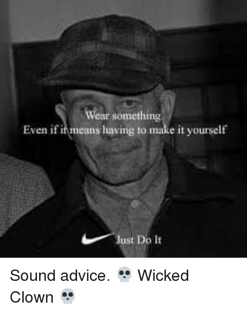 Wear something even if ihmeans having to make it yourself just do it advice just do it and memes wear something even if ihmeans having to solutioingenieria Gallery