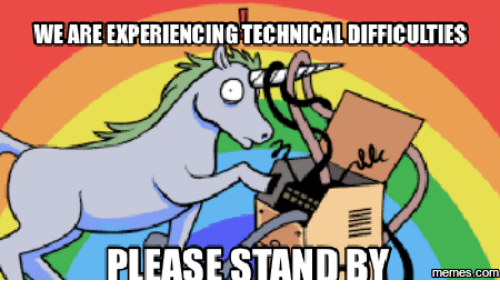 Image result for technical difficulties meme