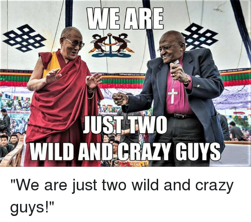 """Episcopal Church ,  Wilds, and  Wildness: WEARE  JUST TWO  WILD AND CRAZY GUYS """"We are just two wild and crazy guys!"""""""