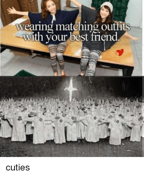 Wearing Matching Outfits With Your Best Friend Best Friend Meme On