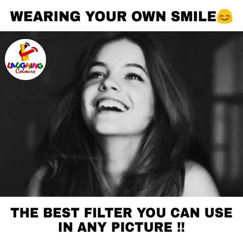 Best, Smile, and Indianpeoplefacebook: WEARING YOUR OWN SMILE  THE BEST FILTER YOU CAN USE  IN ANY PICTURE