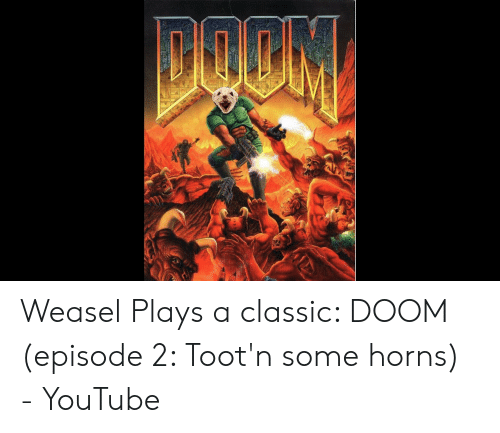 Weasel Plays a Classic DOOM Episode 2 Toot'n Some Horns