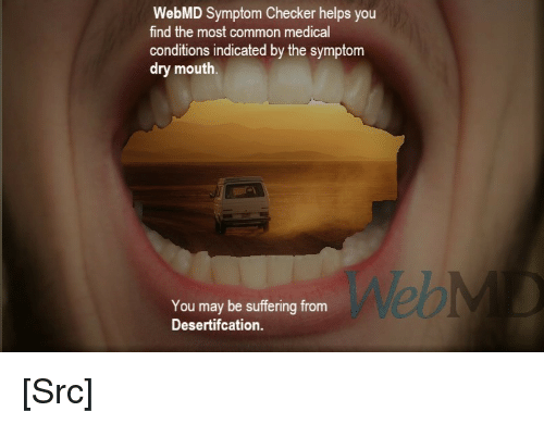 Reddit, webMD, and Common: WebMD Symptom Checker helps you  find the most common medical  conditions indicated by the symptom  dry mouth.  Web  You may be suffering from  Desertifcation [Src]