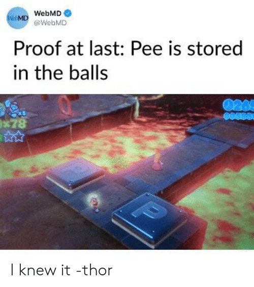 webMD, Thor, and Proof: WebMD  WeMD @WebMD  Proof at last: Pee is stored  in the balls  0265  x 5  *78 I knew it -thor