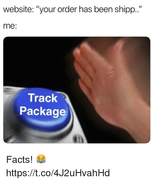 "Facts, Been, and Website: website: ""your order has been shipp..""  me:  Track  Package Facts! 😂 https://t.co/4J2uHvahHd"