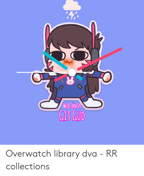 90db65367 Library, Overwatch, and Git: WED AN O GIT GUD Overwatch library dva -