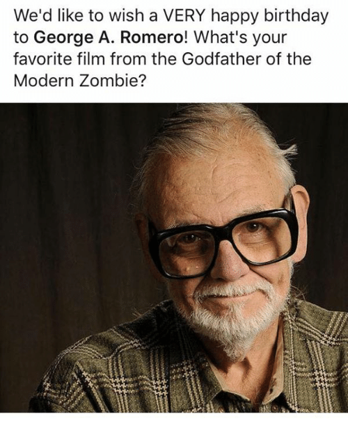 Wed Like To Wish A Very Happy Birthday To George A Romero Whats