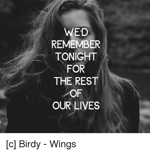 WED REMEMBER TONIGHT FOR THE REST OF OUR LIVES C Birdy
