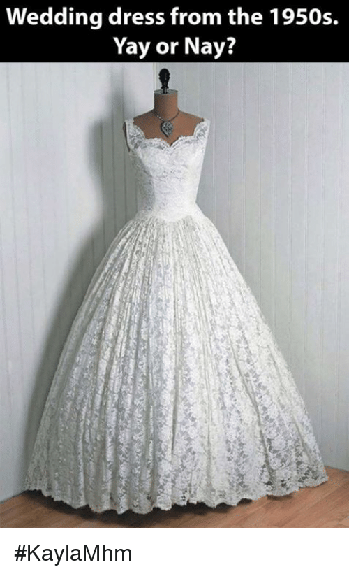 Memes Dress And Dresses Wedding From The 1950s Yay Or Nay
