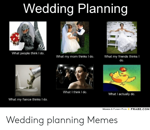 Wedding Planning Meme.Wedding Planning What People Think I Do What My Mom Thinks I Do What