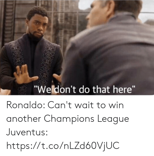 """Memes, Champions League, and Juventus: Wedon't do that here"""" Ronaldo: Can't wait to win another Champions League  Juventus: https://t.co/nLZd60VjUC"""