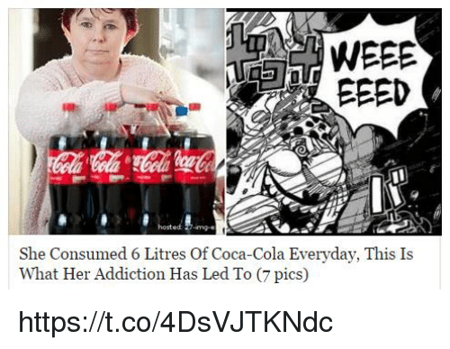 Coca-Cola, Her, and Led: WEEE  ed -mg-e  She Consumed 6 Litres Of Coca-Cola Everyday, This Is  What Her Addiction Has Led To (7 pics) https://t.co/4DsVJTKNdc