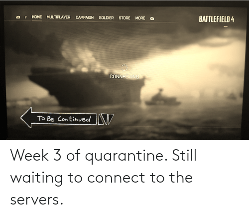 Waiting..., Quarantine, and Still: Week 3 of quarantine. Still waiting to connect to the servers.