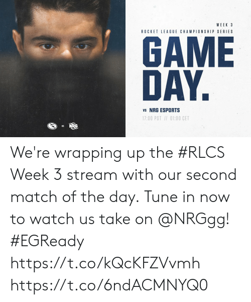 Memes, Game, and Match: WEEK 3  ROCKET LEAGUE CHAMPIONSHIP SERIES  GAME  DAY  VS NRG ESPORTS  17:00 PSTI 01:00 CET  VS We're wrapping up the #RLCS Week 3 stream with our second match of the day.  Tune in now to watch us take on @NRGgg! #EGReady https://t.co/kQcKFZVvmh https://t.co/6ndACMNYQ0