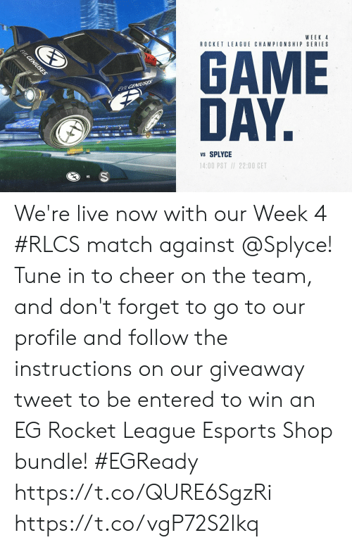 Memes, Game, and Live: WEEK 4  ROCKET LEAGUE CHAMPIONSHIP SERIES  GAME  DAY  US  NI  vs SPLYCE  14:00 PST 22:00 CET  VS We're live now with our Week 4 #RLCS match against @Splyce!  Tune in to cheer on the team, and don't forget to go to our profile and follow the instructions on our giveaway tweet to be entered to win an EG Rocket League Esports Shop bundle! #EGReady  https://t.co/QURE6SgzRi https://t.co/vgP72S2Ikq