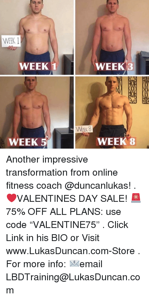 """Click, Memes, and Link: WEEK  WEEK 1  WEEK3  WEEK 5  WEEK 8 Another impressive transformation from online fitness coach @duncanlukas! . ❤️VALENTINES DAY SALE! 🚨75% OFF ALL PLANS: use code """"VALENTINE75"""" . Click Link in his BIO or Visit www.LukasDuncan.com-Store . For more info: 📧email LBDTraining@LukasDuncan.com"""