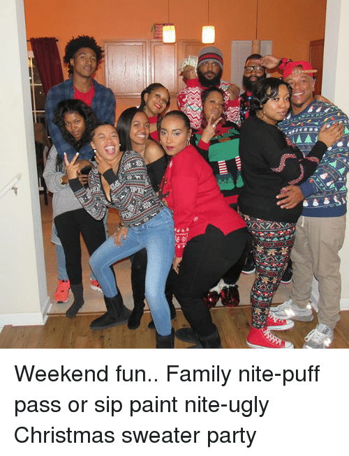 Weekend Fun Family Nite Puff Pass Or Sip Paint Nite Ugly Christmas