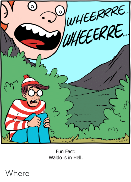Hell, Fun, and Fun Fact: WEERRRE  UNEEERRE  Fun Fact:  Waldo is in Hell. Where