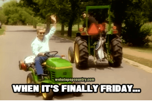 Memes, 🤖, and Finally Friday: wehatepopcountry.com  WHEN IT'S FINALLY FRIDAY