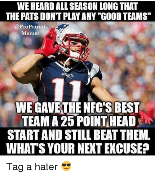 weheard all season long that the pats dontplay anygood teams 23174587 ✅ 25 best memes about new england patriots memes new england