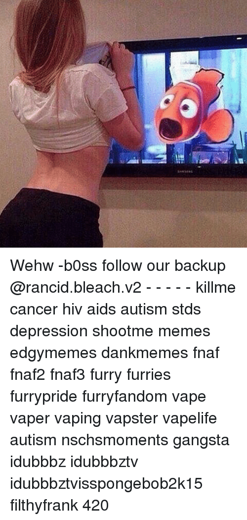 Wehw -B0ss Follow Our Backup - - - - - Killme Cancer Hiv