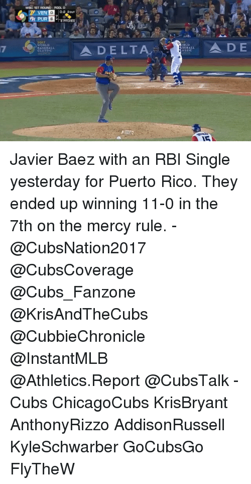 Memes, Delta, and Puerto Rico: WEIC 1ST ROUND POOL D  02 our  2017  A DELTA  WORLD  SE BALL  A D E Javier Baez with an RBI Single yesterday for Puerto Rico. They ended up winning 11-0 in the 7th on the mercy rule. - @CubsNation2017 @CubsCoverage @Cubs_Fanzone @KrisAndTheCubs @CubbieChronicle @InstantMLB @Athletics.Report @CubsTalk - Cubs ChicagoCubs KrisBryant AnthonyRizzo AddisonRussell KyleSchwarber GoCubsGo FlyTheW