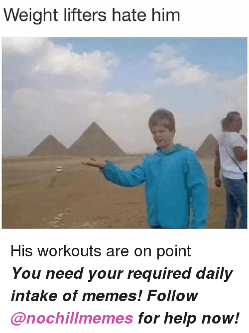 Memes, Help, and Him: Weight lifters hate him His workouts are on point   <p><b><i>You need your required daily intake of memes! Follow <a>@nochillmemes</a>​ for help now!</i></b><br/></p>