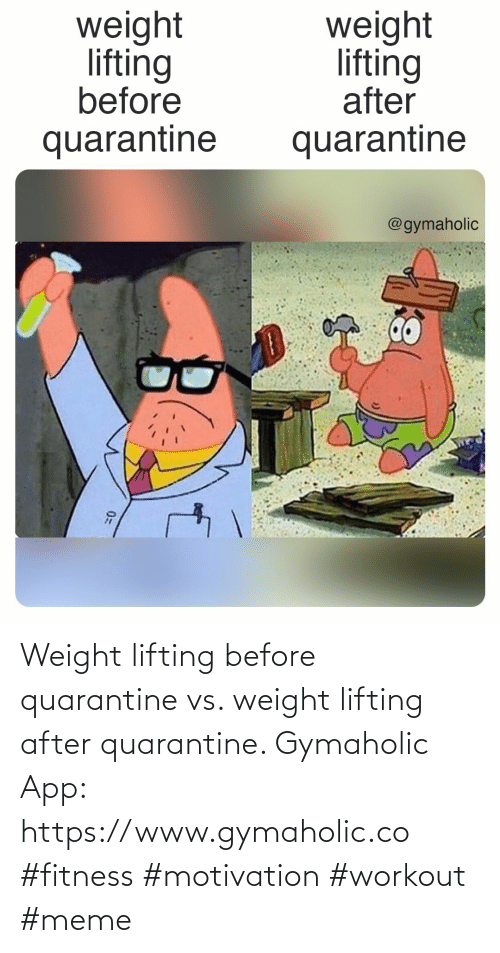 Meme, Fitness, and App: Weight lifting before quarantine vs. weight lifting after quarantine.  Gymaholic App: https://www.gymaholic.co  #fitness #motivation #workout #meme