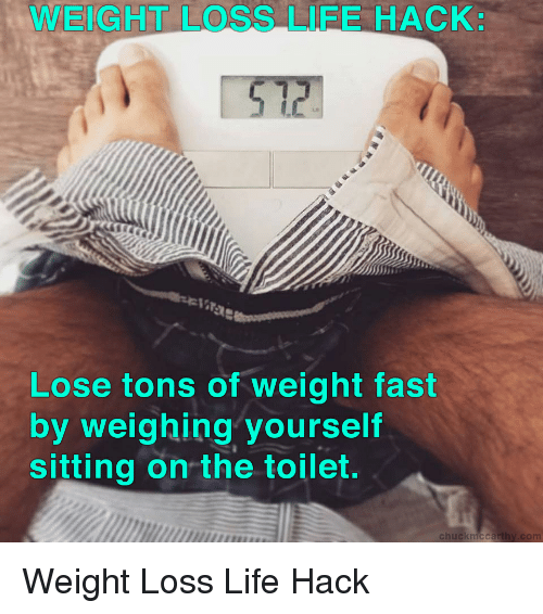 Life Hack And WEIGHT LOSS LIFE HACK Lose Tons Of Weight Fast By Weighing Yourself Sitting On The Toilet Kmccarthy