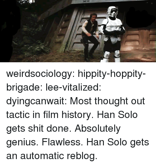 Han Solo, Shit, and Target: weirdsociology:  hippity-hoppity-brigade:  lee-vitalized:  dyingcanwait:   Most thought out tactic in film history.  Han Solo gets shit done.  Absolutely genius.  Flawless.  Han Solo gets an automatic reblog.
