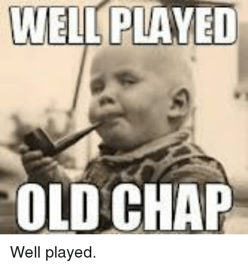 https://pics.me.me/wel-played-old-chap-well-played-4004639.png